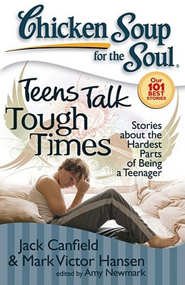Teens Talk Tough Times By Canfield, Jack/ Hansen, Mark Victor/ Newmark, Amy